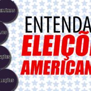Entenda as Eleições Americanas